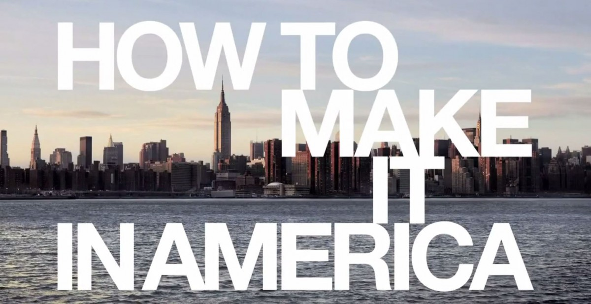 How to Make It in America 0 - Be There Before